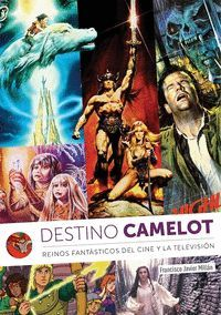 DESTINO CAMELOT REINOS FANTASTICOS DEL CINE Y TELEVISION
