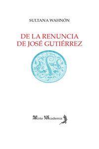 DE LA RENUNCIA DE JOSÉ GUTIÉRREZ