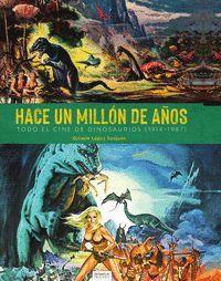 HACE UN MILLÓN DE AÑOS. TODO EL CINE DE DINOSAURIOS (1941-1987)