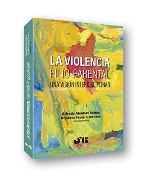 LA VIOLENCIA FILIO PARENTAL: UNA VISIÓN INTERDISCIPLINAR