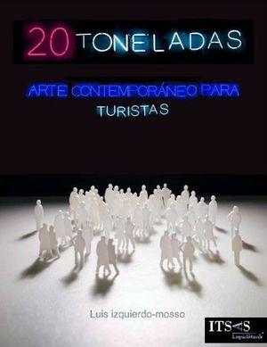 20 TONELADAS (ARTE CONTEMPORANEO PARA TURISTAS)