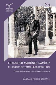 FRANCISCO MARTÍNEZ RAMÍREZ. EL OBRERO DE TOMELLOSO 1870-1949.