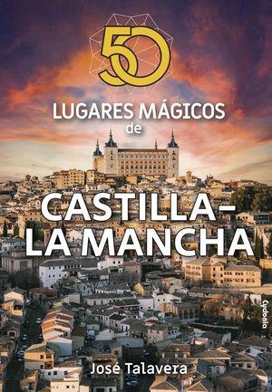 50 LUGARES MÁGICOS DE CASTILLA-LA MANCHA