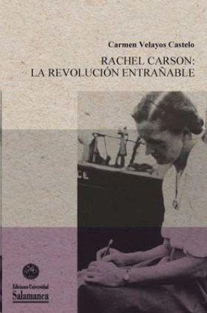 RACHEL CARSON LA REVOLUCION ENTRAÑABLE