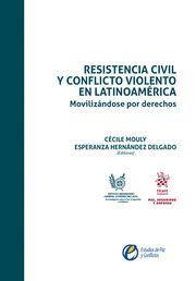 RESISTENCIA CIVIL Y CONFLICTO VIOLENTO EN LATINOAMÉRICA.