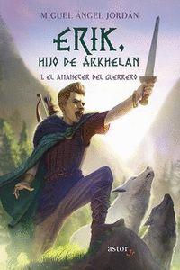 ERIK, HIJO DE ARKHELAN 1 EL AMANECER DEL GURRERO
