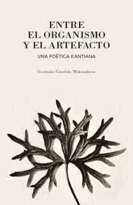 ENTRE EL ORGANISMO Y EL ARTEFACTO UNA POETICA KANTIANA