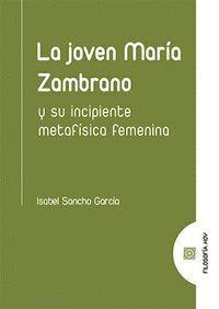 LA JOVEN MARIA ZAMBRANO Y SU INCIPIENTE METAFISICA FEMENINA
