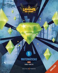MATEMÁTICAS 1 EP PAUTA: ANDALUCÍA POR TRIMESTRES PROYECTO: LA LEYENDA DEL LEGADO