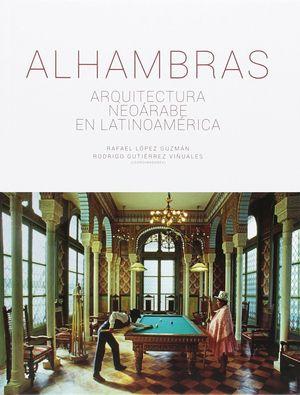 ALHAMBRAS. ARQUITECTURA NEOARABE EN LATINOAMERICA