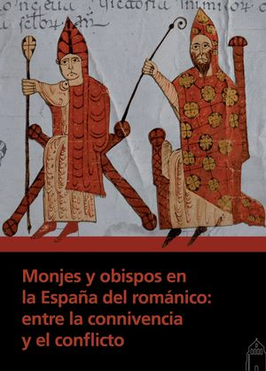 MONJES Y OBISPOS EN LA ESPAÑA DEL ROMÁNICO: ENTRE LA CONNIVENCIA Y EL CONFLICTO