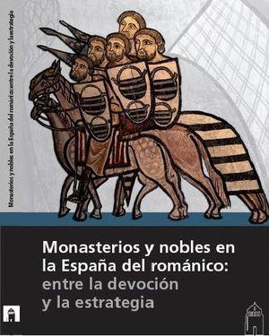 MONASTERIOS Y NOBLES EN LA ESPAÑA DEL ROMÁNICO: ENTRE LA DEVOCIÓN Y LA ESTRATEGI