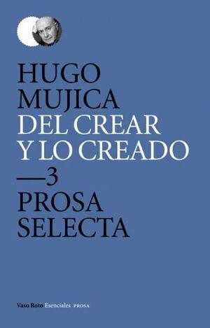 DEL CREAR Y LO CREADO T.3 PROSA SELECTA 2:ENSAYO, NARRATIVA