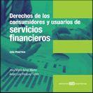DERECHOS DE LOS CONSUMIDORES Y USUARIOS DE SERVIVIOS FINANCIEROS. GUÍA PRÁCTICA