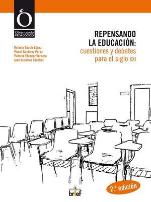 REPENSANDO LA EDUCACIÓN: CUESTIONES Y DEBATES PARA EL SIGLO XXI