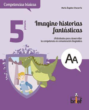 IMAGINO HISTORIAS FANTÁSTICAS. ACTIVIDADES PARA DESARROLLAR LA COMPETENCIA EN CO