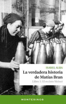 LA VERDADERA HISTORIA DE MATÍAS BRAN. LIBRO 1: EL RECINTO WEISER