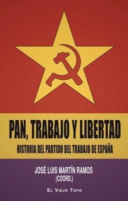 PAN, TRABAJO Y LIBERTAD. HISTORIA DEL PARTIDO DEL TRABAJO DE ESPA
