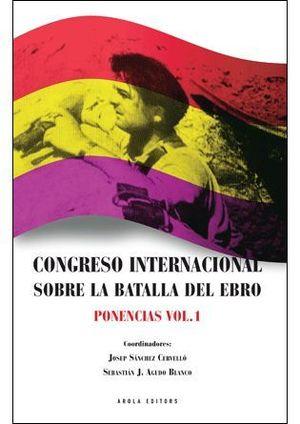 CONGRESO INTERNACIONAL SOBRE LA BATALLA DEL EBRO. PONENCIAS VOL. 1