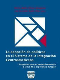 ADOPCIÓN DE POLÍTICAS EN EL SISTEMA DE LA INTEGRACIÓN CENTROAMERICANA, LA