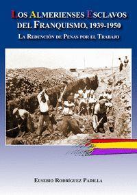 ALMERIENSES ESCLAVOS DEL FRANQUISMO 1939 1950