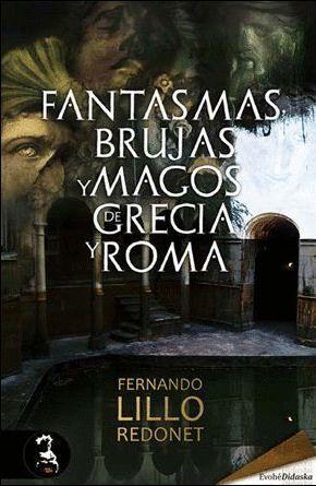 FANTASMAS, BRUJAS Y MAGOS DE GRECIA Y ROMA