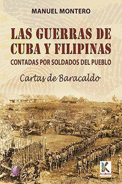 LAS GUERRAS DE CUBA Y FILIPINAS CONTADAS POR SOLDADOS DEL PUEBLO.