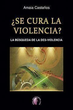 SE CURA LA VIOLENCIA? LA BUSQUEDA DE LA DES-VIOLENCIA