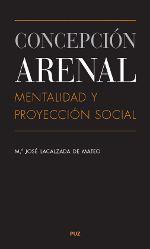 CONCEPCIÓN ARENAL: MENTALIDAD Y PROYECCIÓN SOCIAL