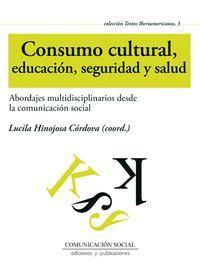 CONSUMO CULTURAL, EDUCACIÓN, SEGURIDAD Y SALUD