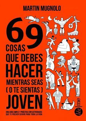 69 COSAS QUE DEBERIAS HACER MIENTRAS SEAS (O TE SIENTAS) JOVEN