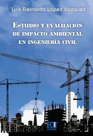 ESTUDIO Y EVALUACIÓN DE IMPACTO AMBIENTAL EN INGENIERÍA CIVIL