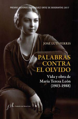 PALABRAS CONTRA EL OLVIDO. VIDA Y OBRA DE MARIA TERESA LEON