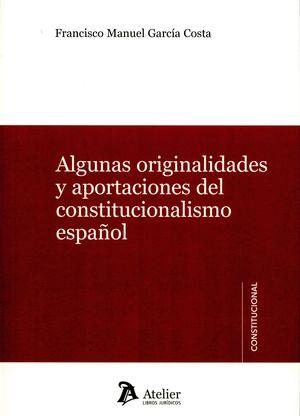 ALGUNAS ORIGINALIDADES Y APORTACIONES DEL CONSTITUCIONALISMO ESPA