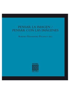 PENSAR LA IMAGEN / PENSAR CON LAS IMAGENES