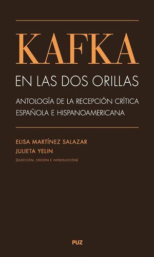 KAFKA EN LAS DOS ORILLAS: ANTOLOGÍA DE LA RECEPCIÓN CRÍTICA ESPAÑOLA