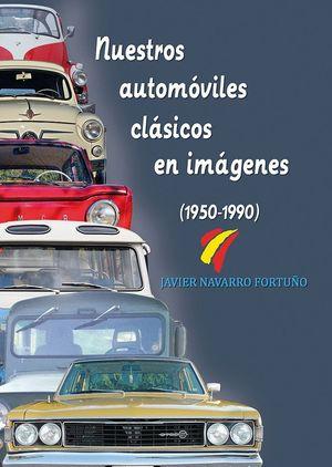 NUESTROS AUTOMOVILES CLASICOS EN IMAGENES (1950-1990)