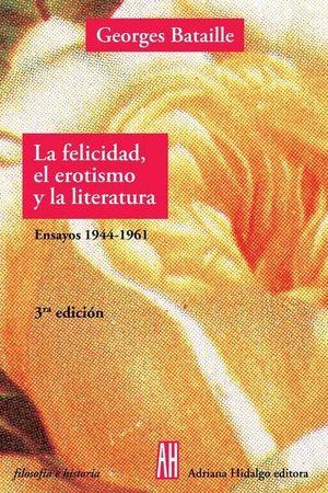 LA FELICIDAD EL EROTISMO Y LA LITERATURA 4ªED.