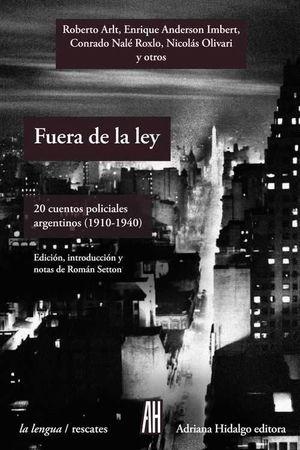 FUERA DE LA LEY 20 CUENTOS POLICIALES ARGENTINOS (1910-1940)