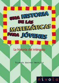 UNA HISTORIA DE LAS MATEMÁTICAS PARA JÓVENES. LA HISTORIA DEL TRIÁNGULO