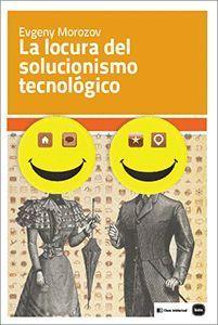 LA LOCURA DEL SOLUCIONISMO TECNOLOGICO