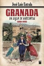 GRANADA UN SIGLO DE ANECDOTAS 1890-1990 2ªEDICION