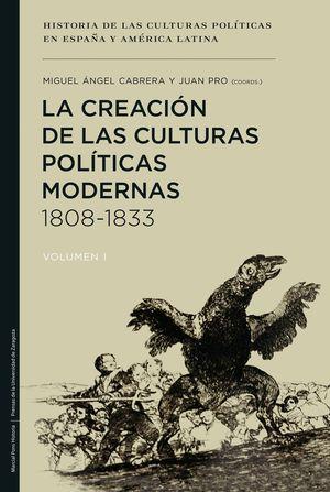 LA CREACION DE LAS CULTURAS POLITICAS MODERNAS, 1808-1833 VOL.I