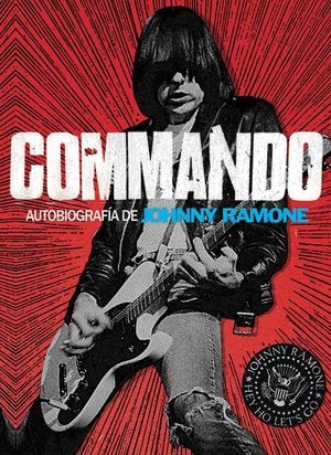 COMMANDO. AUTOBIOGRAFIA DE JOHNNY RAMONE