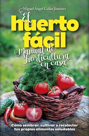 EL HUERTO FACIL. MANUAL DE HORTICULTURA EN CASA