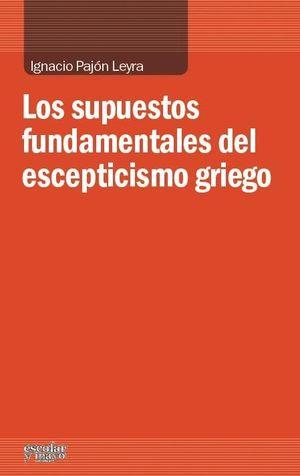 LOS SUPUESTOS FUNDAMENTALES DEL ESCEPTICISMO GRIEGO