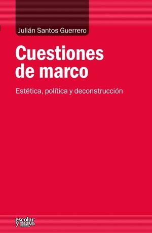 CUESTIONES DE MARCO, ESTETICA, POLITICA Y DECONSTRUCCION
