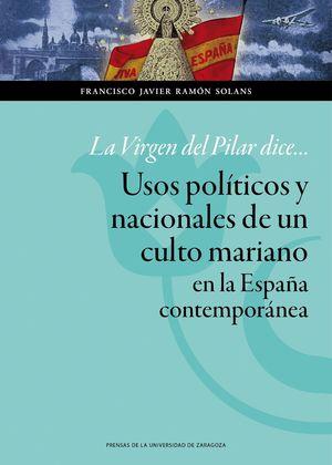 LA VIRGEN DEL PILAR DICE... USOS POLÍTICOS Y NACIONALES DE UN CULTO MARIANO EN L