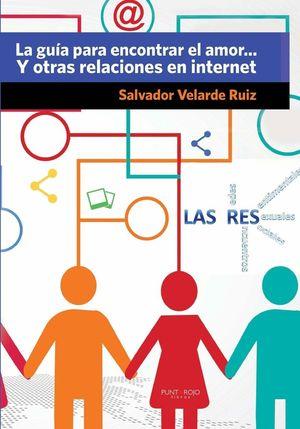 LA GUIA PARA ENCONTRAR EL AMOR... Y OTRAS RELACIONES EN INTERNET