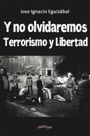 Y NO OLVIDAREMOS, TERRORISMO Y LIBERTAD